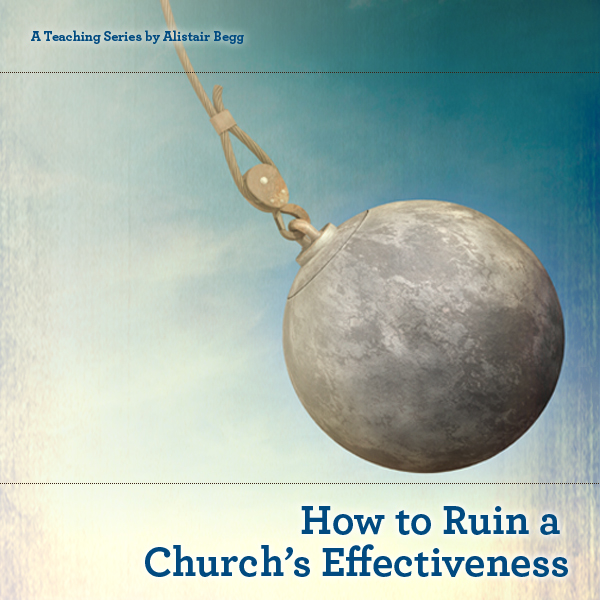 How to Ruin a Church's Effectiveness