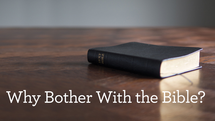 Why Bother With the Bible? (Part 4 of 6)